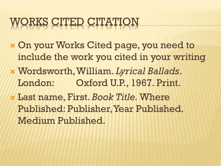 On your Works Cited page, you need to include the work you cited in your writing