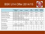 bsk u14 offer 2014 15