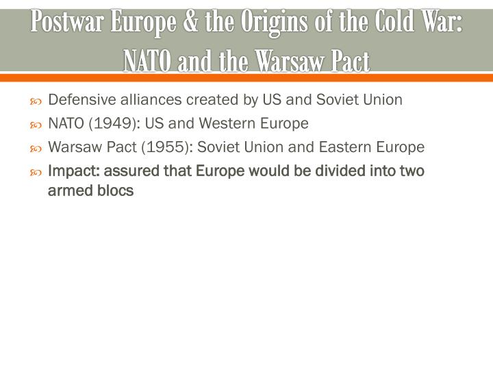 Postwar Europe & the Origins of the Cold War: NATO and the Warsaw Pact