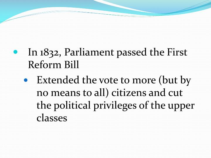 In 1832, Parliament passed the First Reform Bill