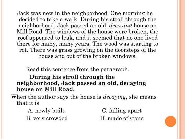 Jack was new in the neighborhood. One morning he decided to take a walk. During his stroll through the neighborhood, Jack passed an old,
