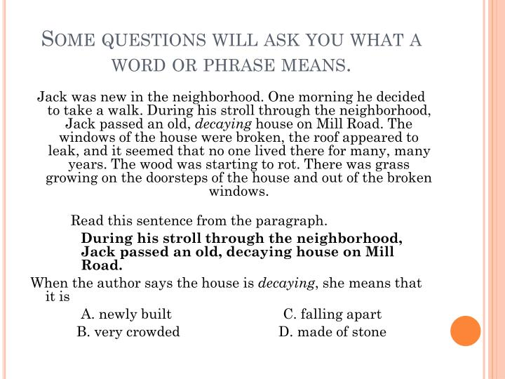 Some questions will ask you what a word or phrase means