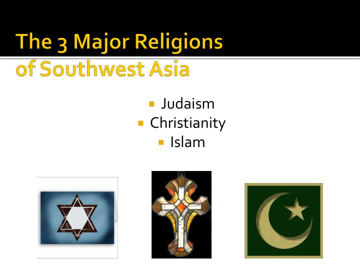 PPT The Major Religions Of Southwest Asia PowerPoint - 3 major religions