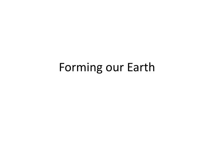 forming our earth n.
