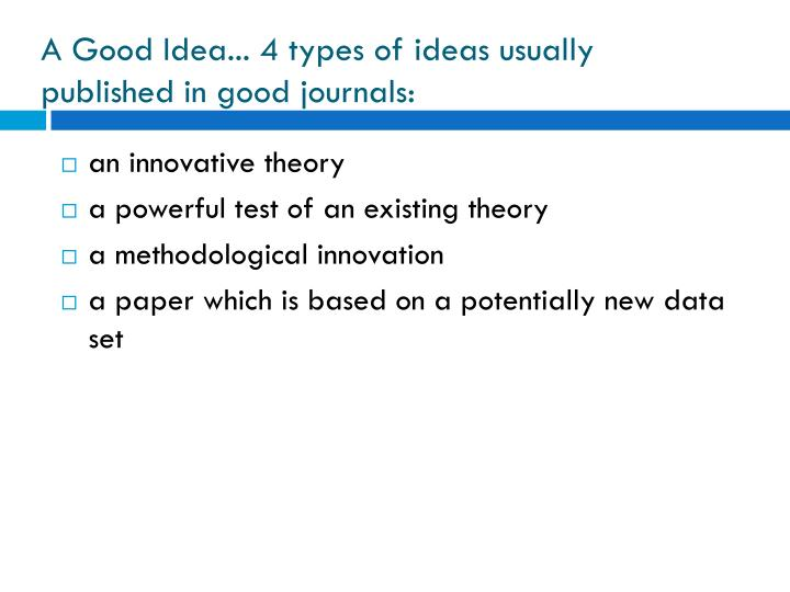 A Good Idea... 4 types of ideas usually published in good journals: