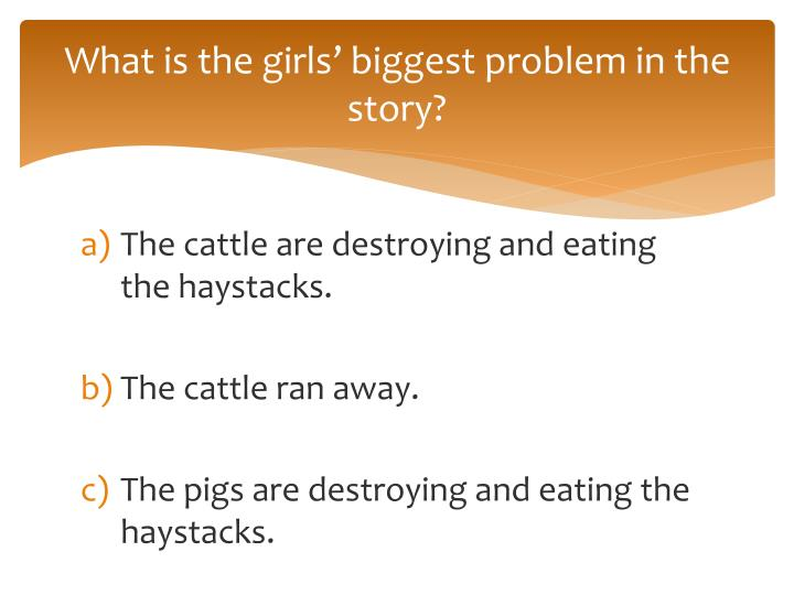 What is the girls' biggest problem in the story?