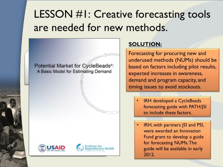 LESSON #1: Creative forecasting tools are needed for new methods.