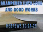 sharpened unto love and good works