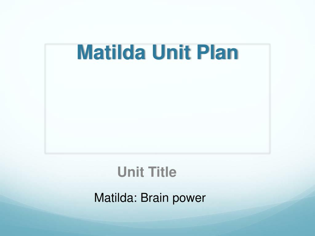 Ppt Matilda Unit Plan Powerpoint Presentation Id2612743