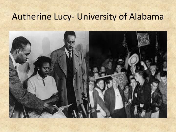 Autherine Lucy- University of Alabama