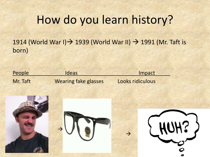 How do you learn history?
