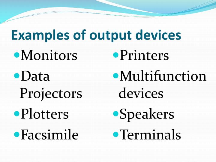 3 examples of output devices