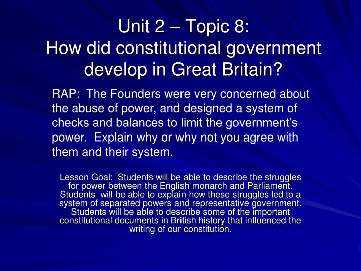 unit 2 topic 8 how did constitutional government develop in great britain n.