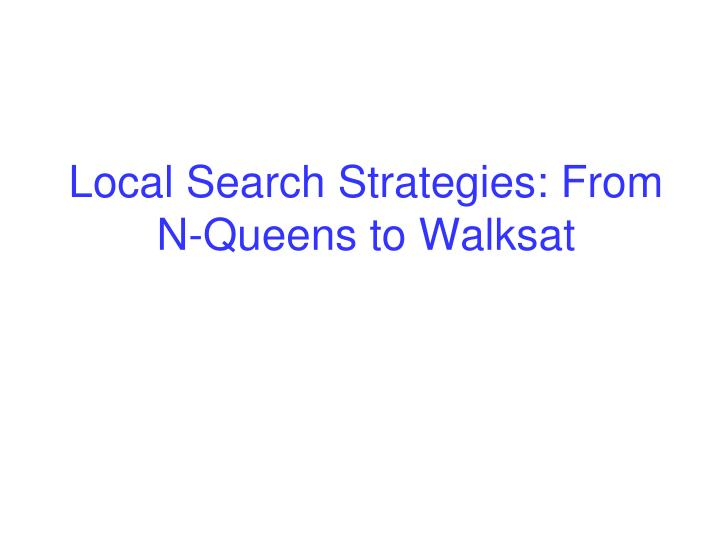 Local Search Strategies: From N-Queens to Walksat