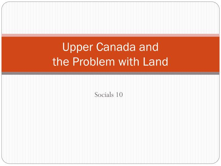 upper canada and the problem with land n.
