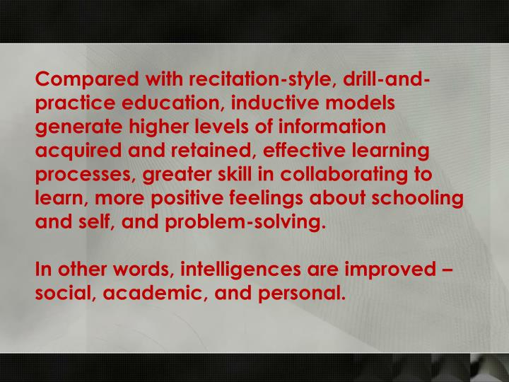 Compared with recitation-style, drill-and-practice education, inductive models generate higher level...