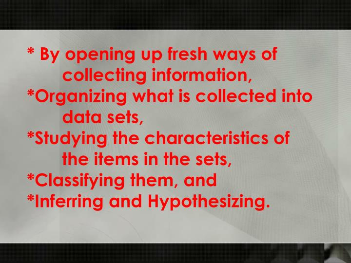 * By opening up fresh ways of collecting information,
