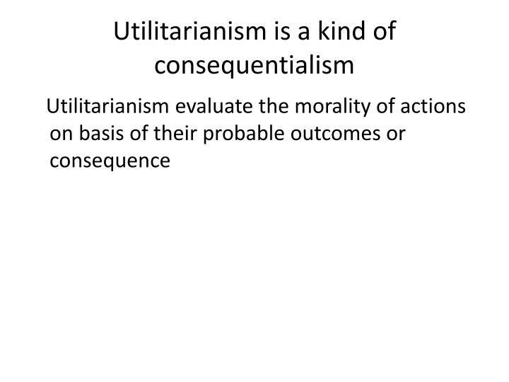 utilitarianism the conceptual principle of morality Utilitarianism does indeed have something to say on this issue - otherwise it would suggest that the life of this extra individual was of no importance doesn't utilitarianism imply that, if we found a drug which had the sole effect of producing happiness, we ought to mass produce and consume it.