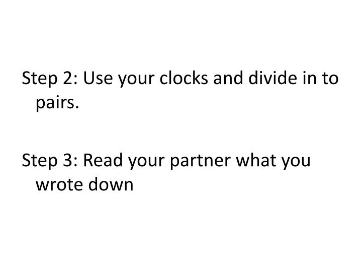 Step 2: Use your clocks and divide in to pairs.