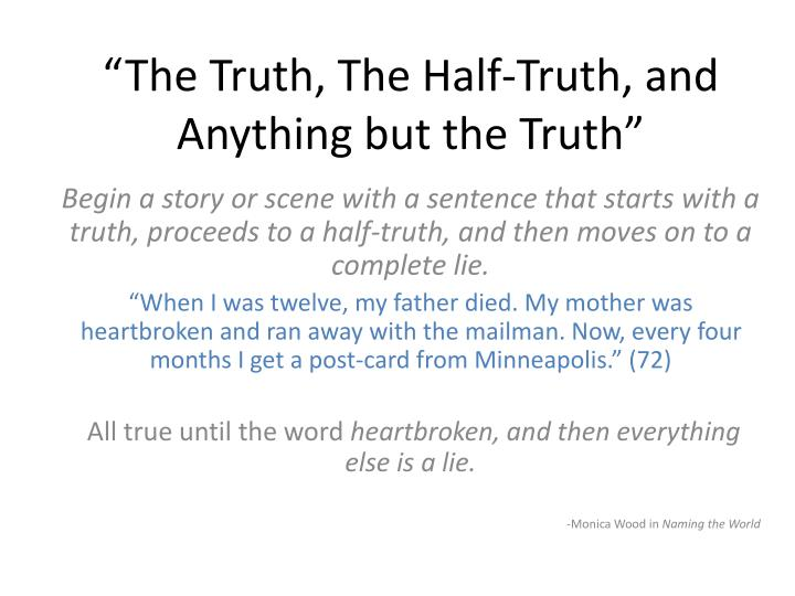 The truth the half truth and anything but the truth