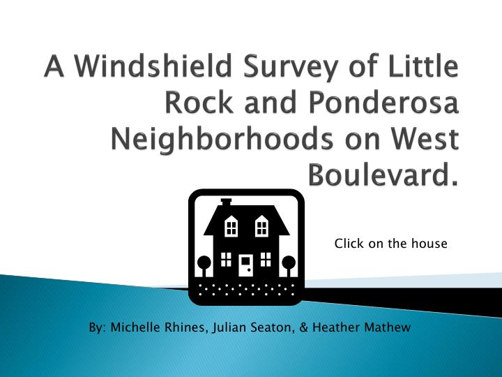 Ppt a windshield survey of little rock and ponderosa neighborhoods a windshield survey of little rock and ponderosa neighborhoods maxwellsz