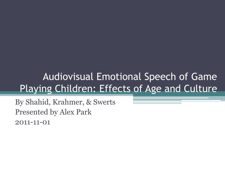 Audiovisual emotional speech of game playing children effects of age and culture