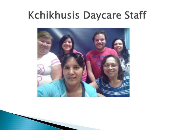 Kchikhusis daycare staff