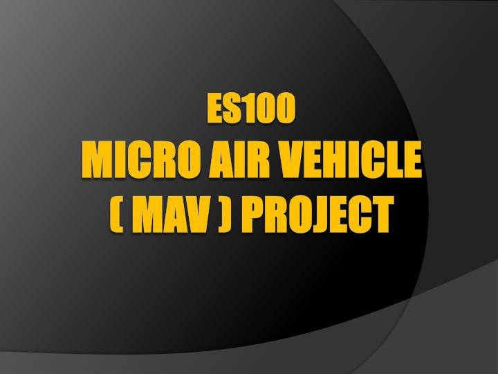 es100 micro air vehicle mav project n.
