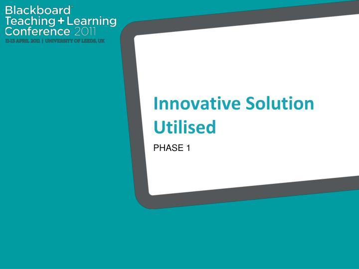 Innovative Solution Utilised