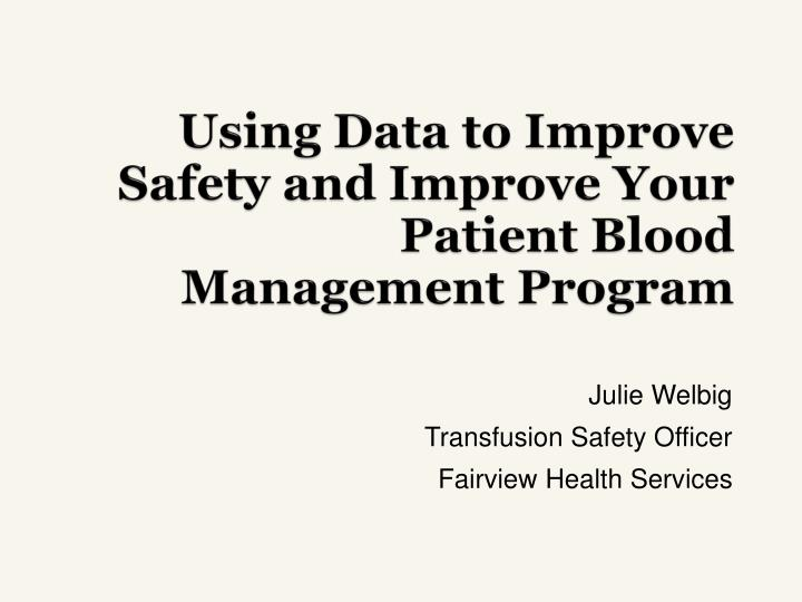 Using data to improve safety and improve your patient blood management program