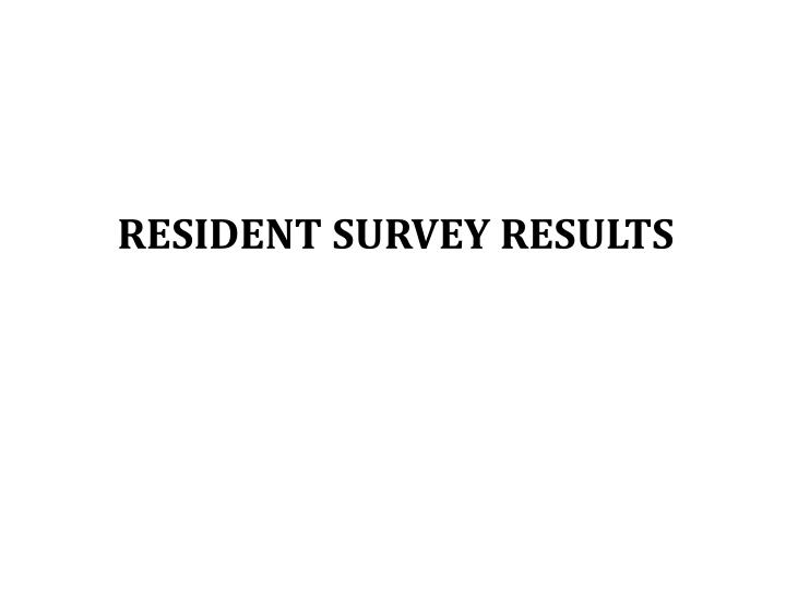 RESIDENT SURVEY RESULTS