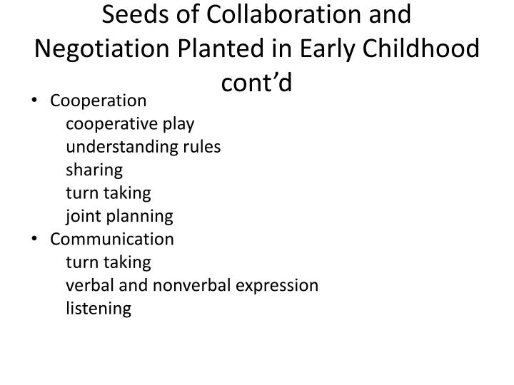 Seeds of collaboration and negotiation planted in early childhood cont d