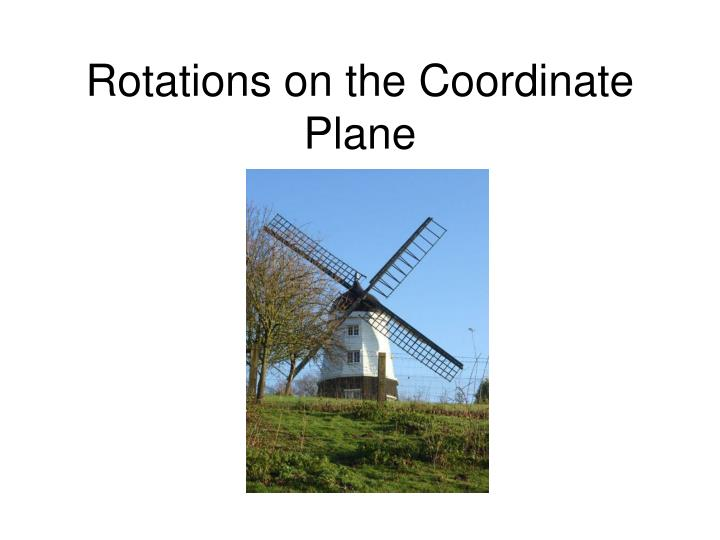 Ppt Rotations On The Coordinate Plane Powerpoint Presentation Id