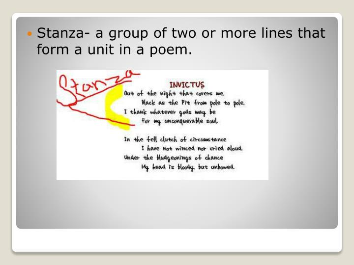 Stanza- a group of two or more lines that form a unit in a poem.