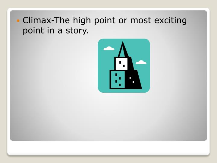 Climax-The high point or most exciting point in a story.
