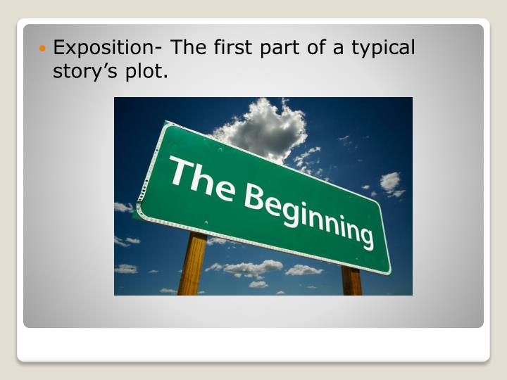 Exposition- The first part of a typical story's plot.