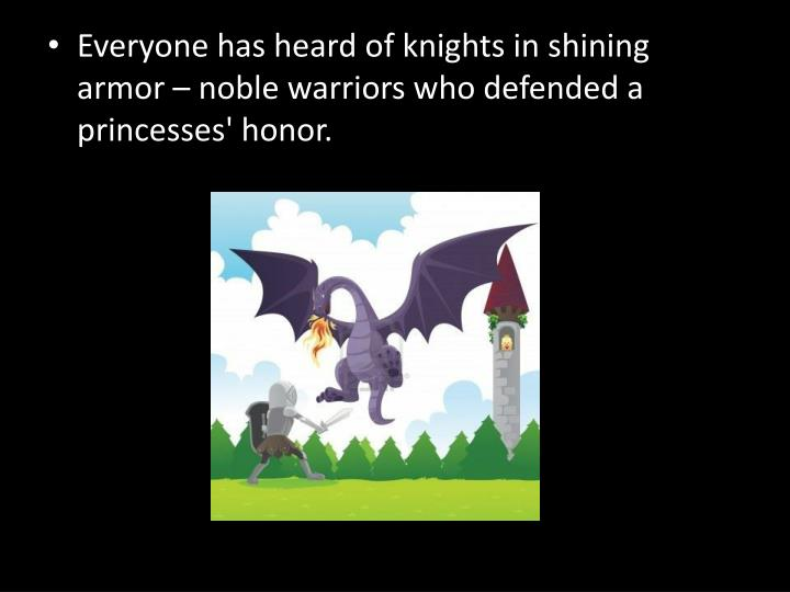 Everyone has heard of knights in shining armor – noble warriors who defended a princesses' honor.