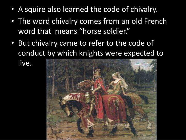 A squire also learned the code of chivalry.