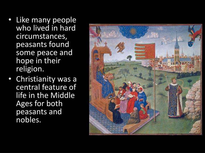 Like many people who lived in hard circumstances, peasants found some peace and hope in their religion.
