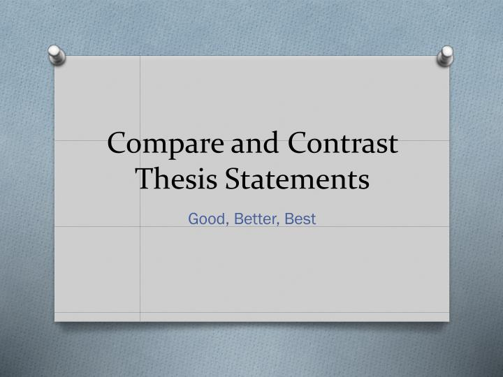 good compare and contrast thesis Here you can find the main tips on how to write a winning compare and contrast essay this means that compare and contrast essays should start with an opening.
