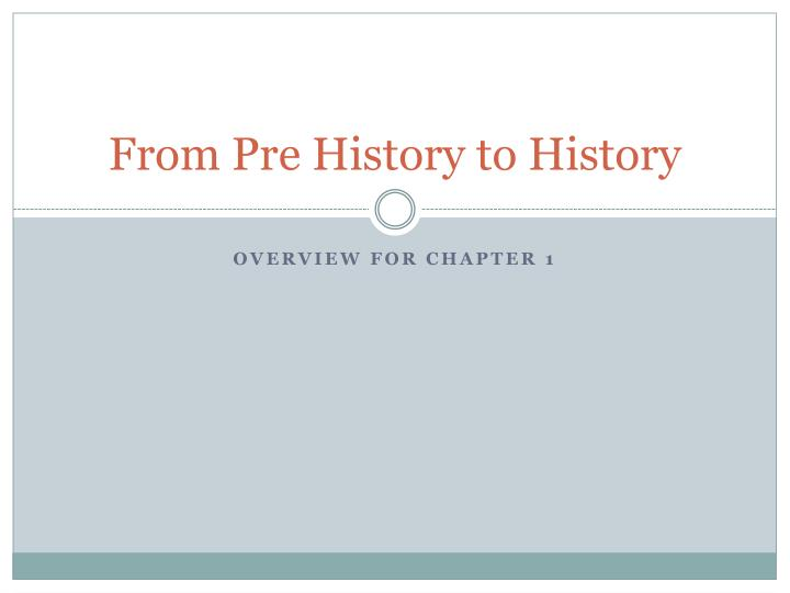From pre history to history