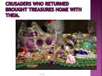 crusaders who returned brought treasures home with them