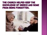 the church helped keep the knowledge of greece and rome from being forgotten