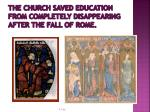 the church saved education from completely disappearing after the fall of rome