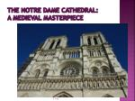 the notre dame cathedral a medieval masterpiece