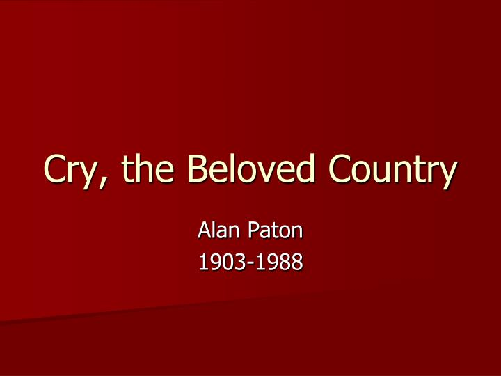 cry the beloved country fear Cry, the beloved country is a novel by alan paton nor give too much of his heart to a mountain or a valley for fear will rob him of all if he gives too much.