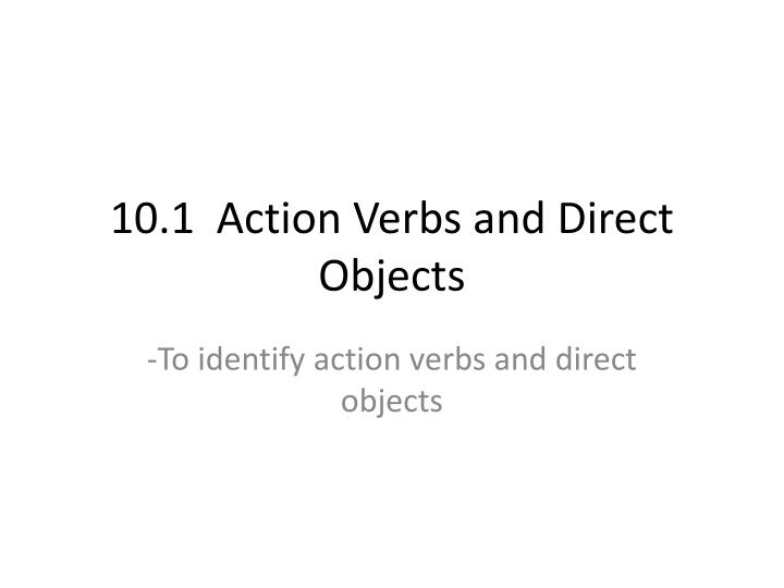 10 1 action verbs and direct objects