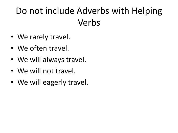 Do not include Adverbs with Helping Verbs