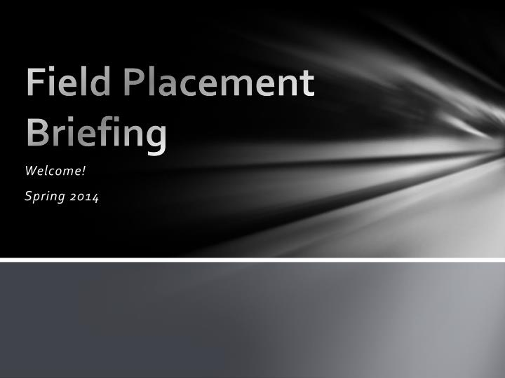 field based placement Employment-based field placement guidelines an employment-based placement is not a situation in which a student gets credit for work experiences it is a separate field placement with an educational focus that happens to be at the student's place of employment.