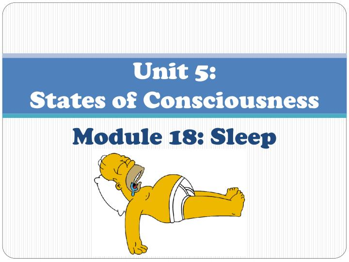 PPT - Unit 5 : States of Consciousness PowerPoint Presentation - ID